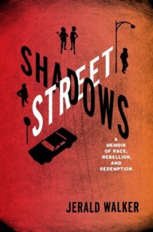 Street Shadows: A Memoir of Race, Rebellion, and Redemption - Jerald Walker