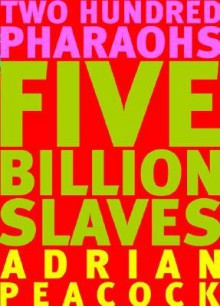 200 Pharaohs: Five Billion Slaves - Adrian Peacock
