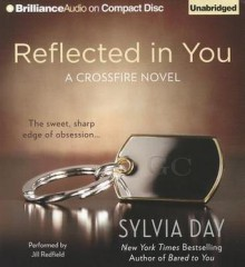 Reflected in You (Crossfire #2) - Sylvia Day, Jill Redfield