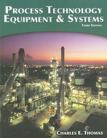 Process Technology Equipment and Systems - Charles E. Thomas