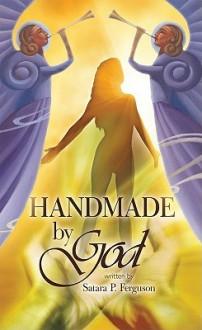 Handmade by God - Satara P. Ferguson