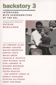 Backstory 3: Interviews With Screenwriters of the 1960s - Patrick McGilligan