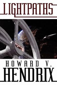 Lightpaths: A Science Fiction Novel - Howard V. Hendrix