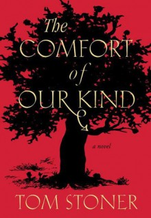The Comfort of Our Kind - Tom J. Stoner