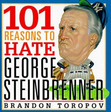 101 Reasons to Hate George Steinbrenner - Brandon Yusuf Toropov