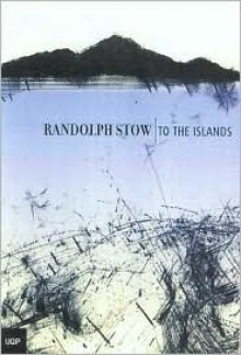 To the Islands - Randolph Stow, Anthony J. Hassall