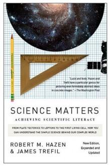 Science Matters: Achieving Scientific Literacy - Robert M. Hazen,James Trefil