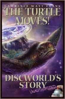 The Turtle Moves!: Discworld's Story Unauthorized - Lawrence Watt-Evans