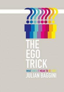 The Ego Trick: In Search Of The Self - Julian Baggini
