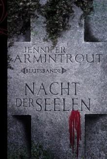 Nacht der Seelen: Blutsbande Buch 4 (German Edition) - Jennifer Armintrout, Martha Windgassen