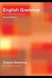 English Grammar: A University Course - Angela Downing, Philip Locke