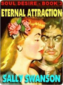 Eternal Attraction [Soul Desire #3] - Sally Swanson