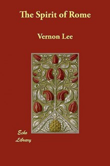 The Spirit of Rome - Vernon Lee