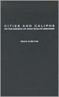 Cities and Caliphs: On the Genesis of Arab Muslim Urbanism (Contributions to the Study of World History) - Nezar Alsayyad
