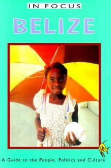 Belize: A Guide to the People, Politics, and Culture - Ian Peedle