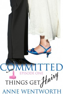 Committed, Episode 1: Things Get Hairy - Nicole Ciacchella, Elizabeth Darcy, Anne Wentworth