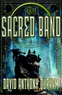 The Sacred Band: The Acacia Trilogy, Book Three - David Anthony Durham