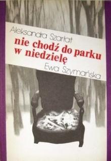 Nie chodź do parku w niedzielę - Ewa Szymańska, Aleksandra Szarłat
