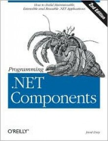 Programming .Net Components: Design and Build .NET Applications Using Component-Oriented Programming - Juval Lowy