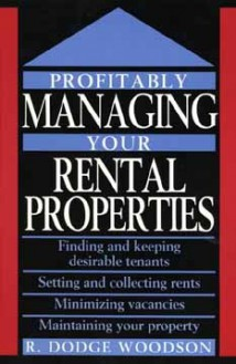 Profitably Managing Your Rental Properties: Finding and Keeping Your Tenants, Setting And....... - R. Woodson
