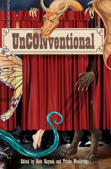 Unconventional: Twenty-Two Tales of Paranormal Gatherings Under the Guise of Conventions - Kate Kaynak, Trisha Wooldridge