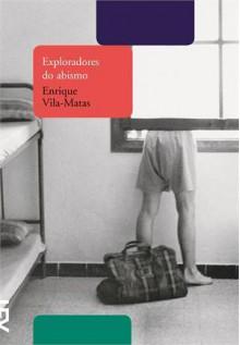 Exploradores do abismo - Enrique Vila-Matas, Josely Vianna Baptista
