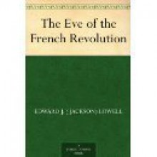 The Eve of the French Revolution - Edward Jackson Lowell