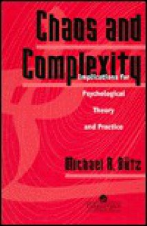 Chaos and Complexity: Implications for Psychological Theory and Practice - Michael R. Butz