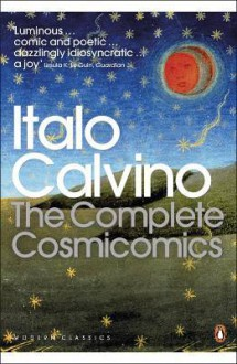 Complete Cosmicomics (Penguin Translated Texts) - Italo Calvino, William Weaver, Martin L. McLaughlin, Tim Parks