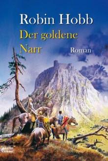Der goldene Narr (Die zweiten Chroniken von Fitz dem Weitseher, #2) - Robin Hobb, Megan Lindholm, Rainer Schumacher