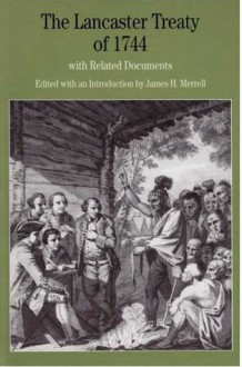 The Lancaster Treaty of 1744: With Related Documents - James H. Merrell