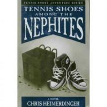 Tennis Shoes Among the Nephites - Chris Heimerdinger