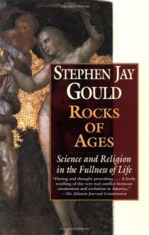 Rocks of Ages: Science and Religion in the Fullness of Life - Stephen Jay Gould