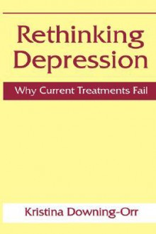 Rethinking Depression: Why Current Treatments Fail - Kristina Downing-Orr