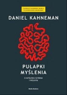 Pułapki myślenia. O myśleniu szybkim i wolnym - Daniel Kahneman