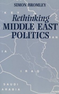 Rethinking Middle East Politics - Simon Bromley