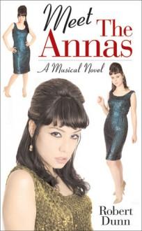 Meet the Annas: A Musical Novel - Robert Dunn