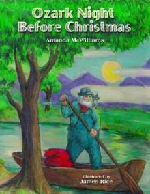 Ozark Night Before Christmas (The Night Before Christmas Series) - Amanda McWilliams, James Rice