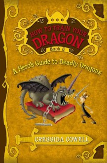 A Hero's Guide to Deadly Dragons (Hiccup Horrendous Haddock III #6) - Cressida Cowell
