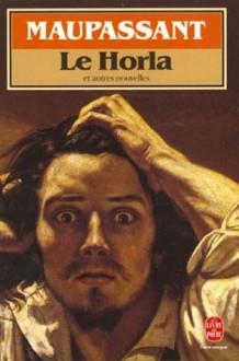 Le Horla et autres nouvelles - Guy de Maupassant