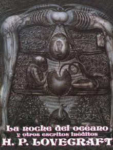 La noche del océano y otros escritos inéditos - H.P. Lovecraft