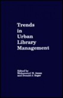 Trends in Urban Library Management: Proceedings of the Urban Library Management Institute Held in October 1988 at the University of Wisconsin-Milwaukee - Mohammed M. Aman