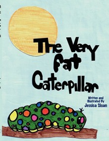 The Very Fat Caterpillar - Jessica Sloan