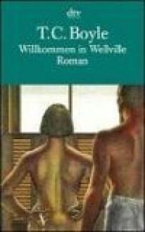 Willkommen in Wellville - T.C. Boyle