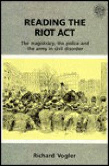 Reading the Riot ACT: The Magistracy, the Police, and the Army in Civil Disorder - Richard Vogler