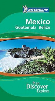 Mexico, Guatemala and Belize - Michelin Travel Publications