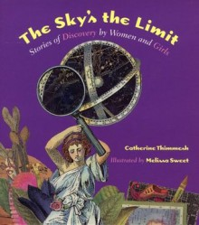 The Sky's the Limit: Stories of Discovery by Women and Girls - Catherine Thimmesh
