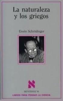 La naturaleza y los griegos - Erwin Schrödinger