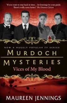 Murdoch Mysteries: Vices of My Blood (Murdoch Mysteries (Detective Murdoch)) - Maureen Jennings