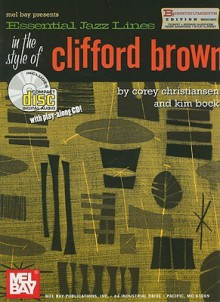 Essential Jazz Lines in the Style of Clifford Brown, B-Flat Instruments Edition [With CD] - Corey Christiansen